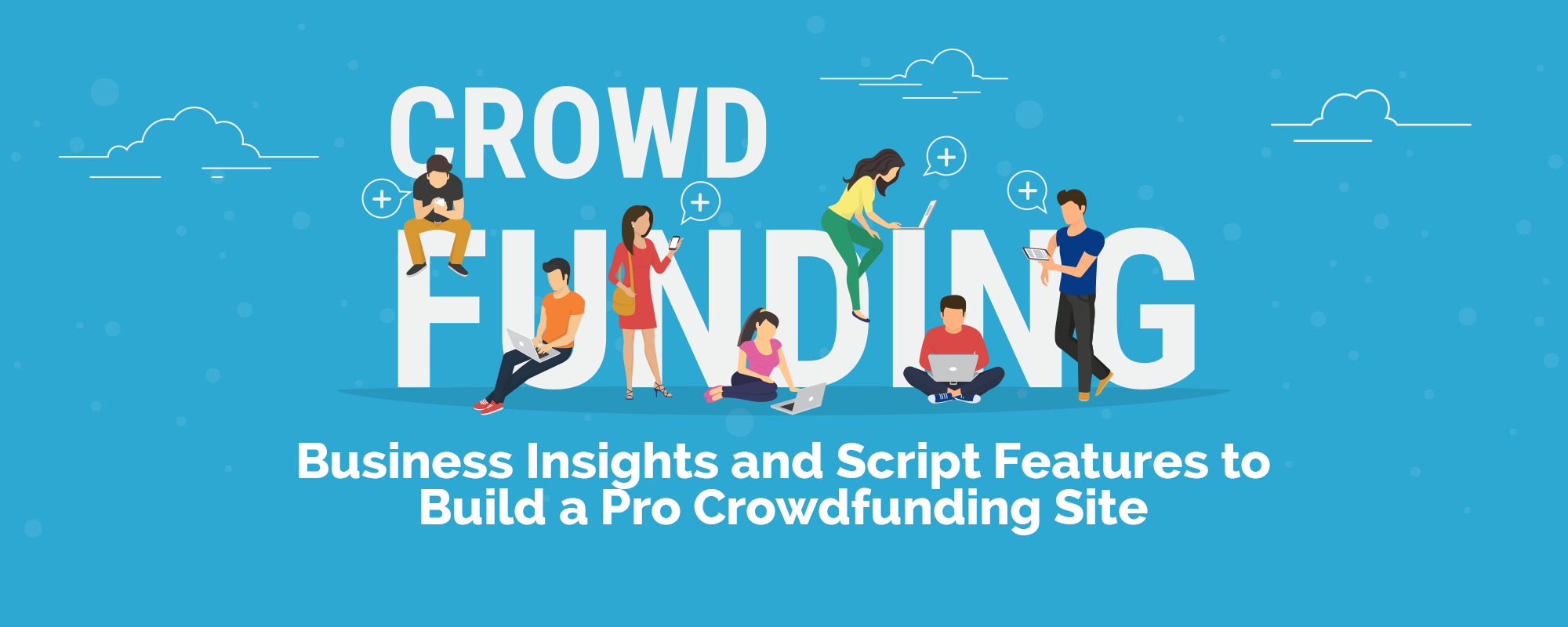 Business Insights and Script Features to Build a Pro Crowdfunding Site