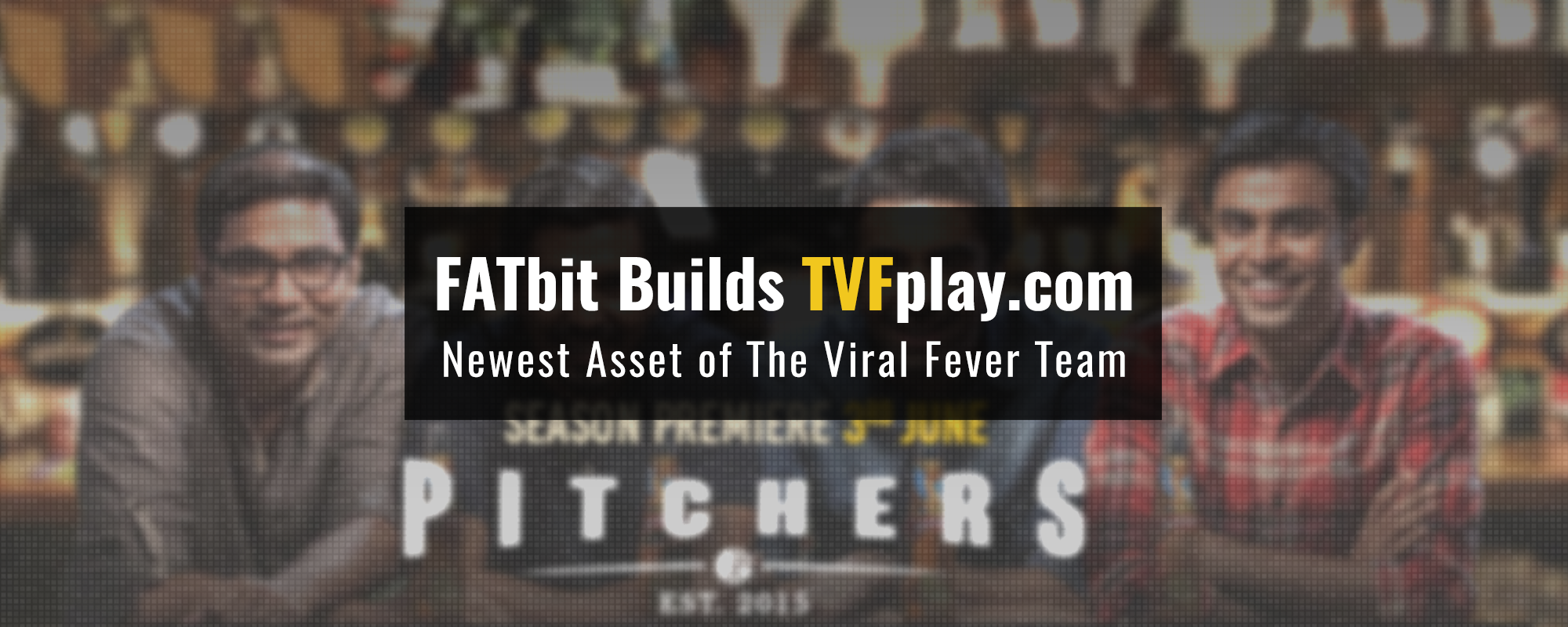TVF Play Case Study: One Place to Live and Relive all The Viral Fever Moments