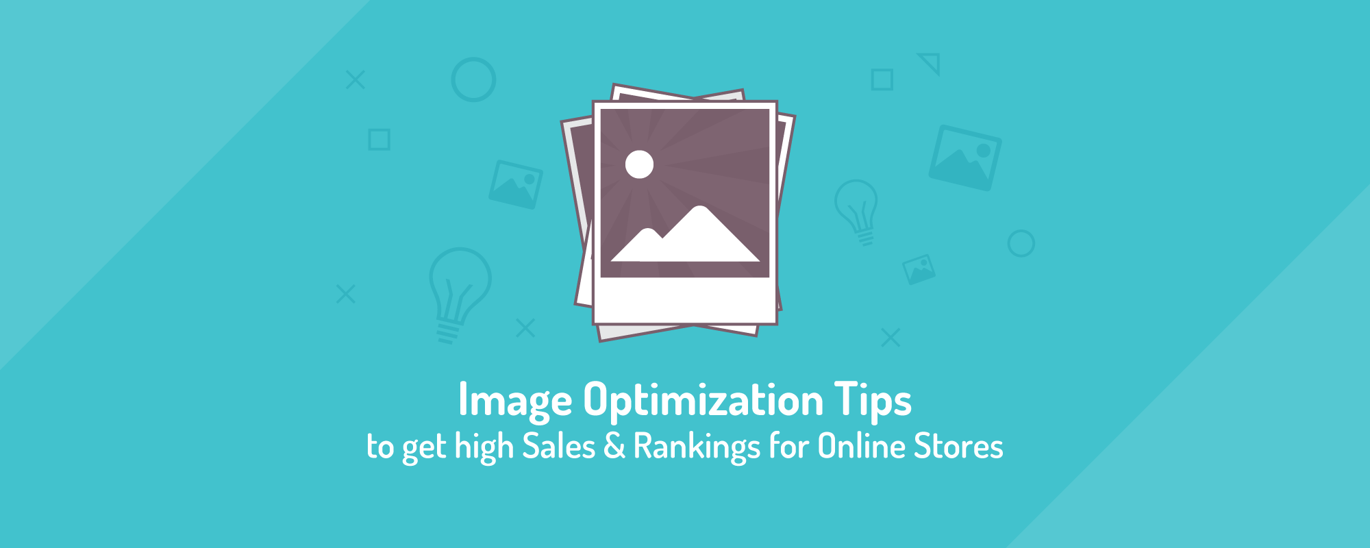 How Optimized Images Drive more Traffic, Sales & Rankings to Online Stores?