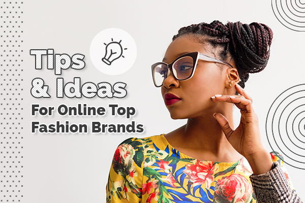 Tips and Ideas for online top fashion brands