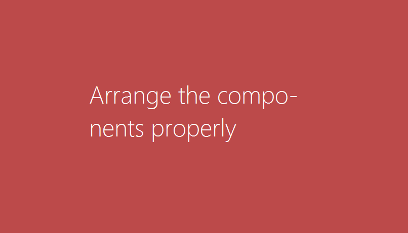 Arrange the components properly