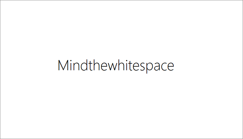 Mind the white space