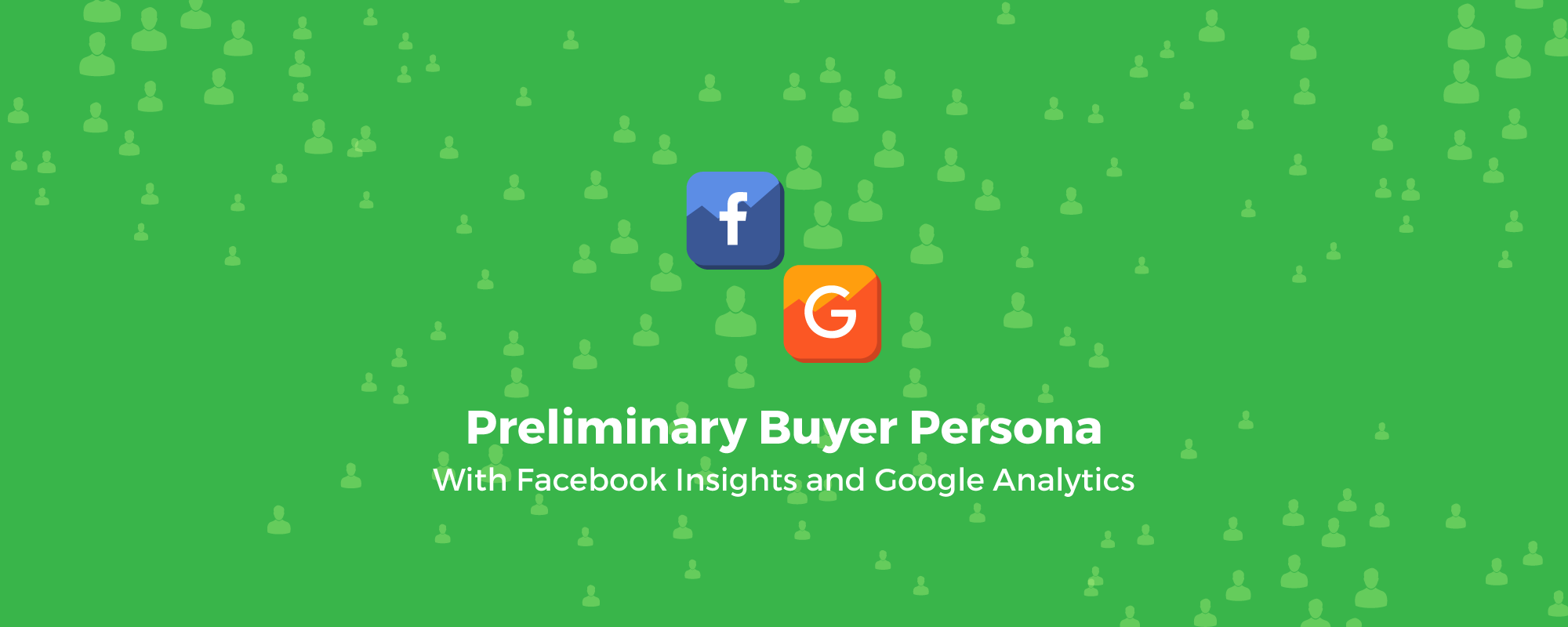How to Create a Preliminary Buyer Persona With Facebook Insights and Google Analytics