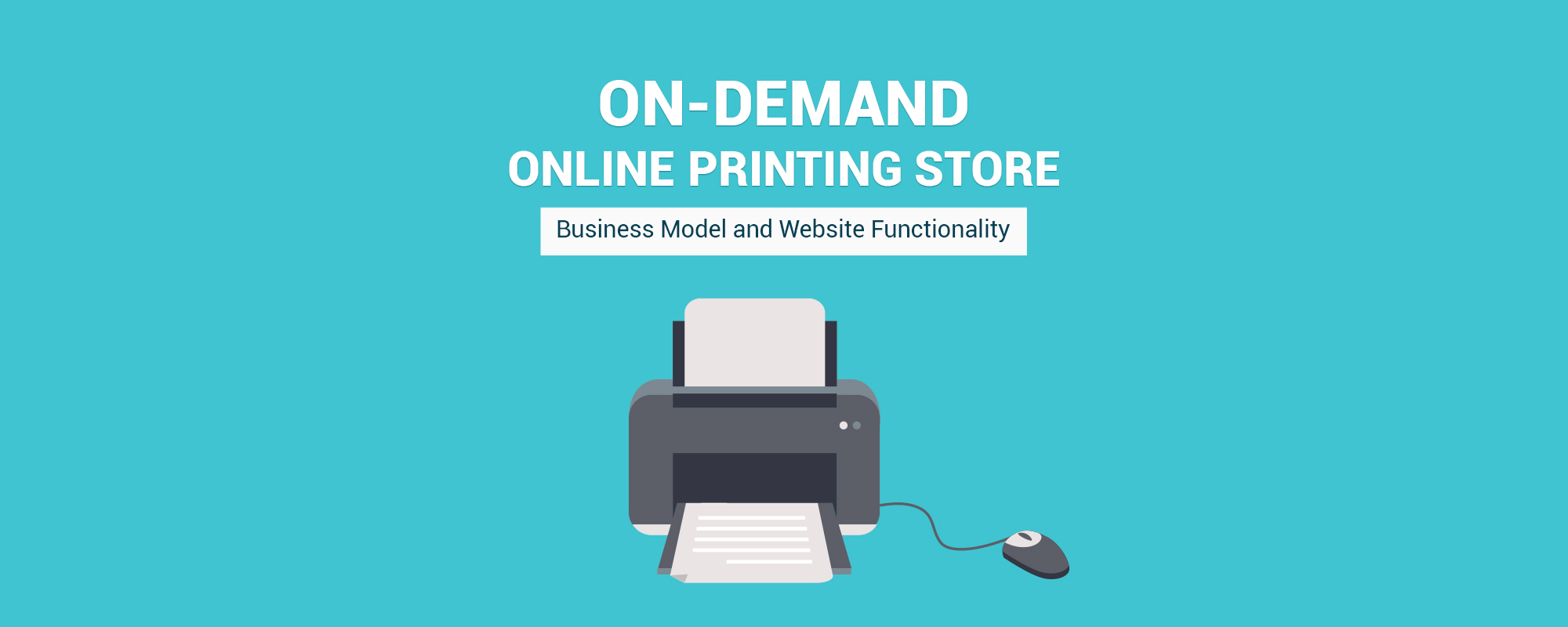 Business Model & Website Functionality To Create Advanced Online Printing Store