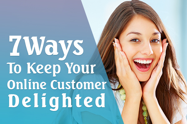 Ways to keep online customers delighted