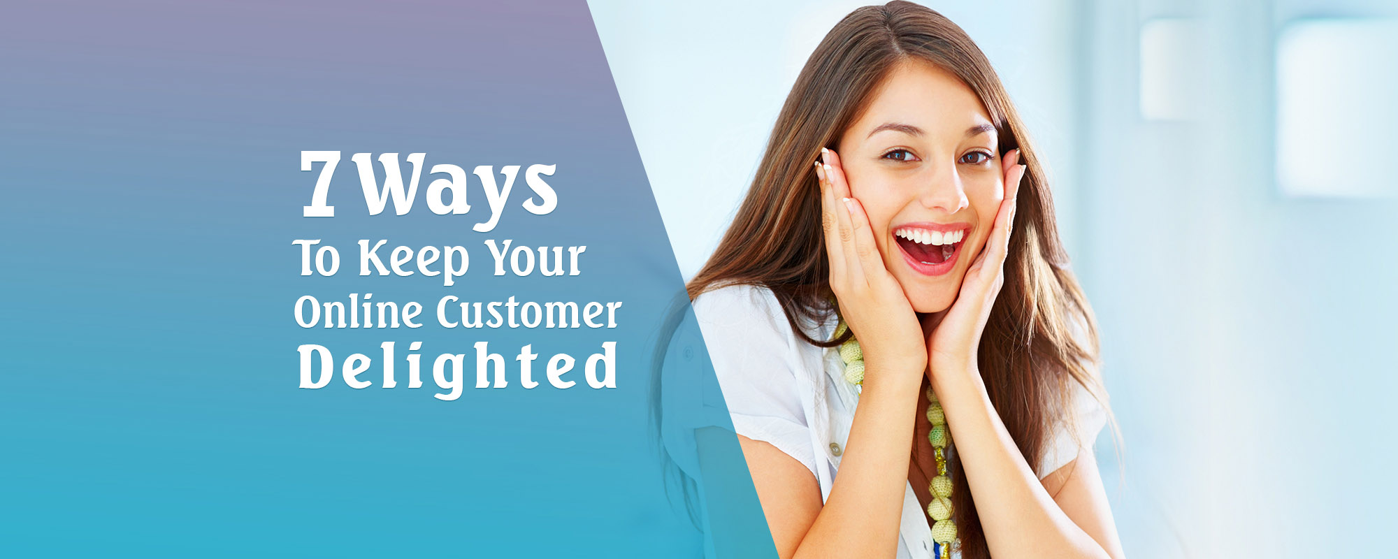 7 things You Must Know About Customer Delight In The Digital Era