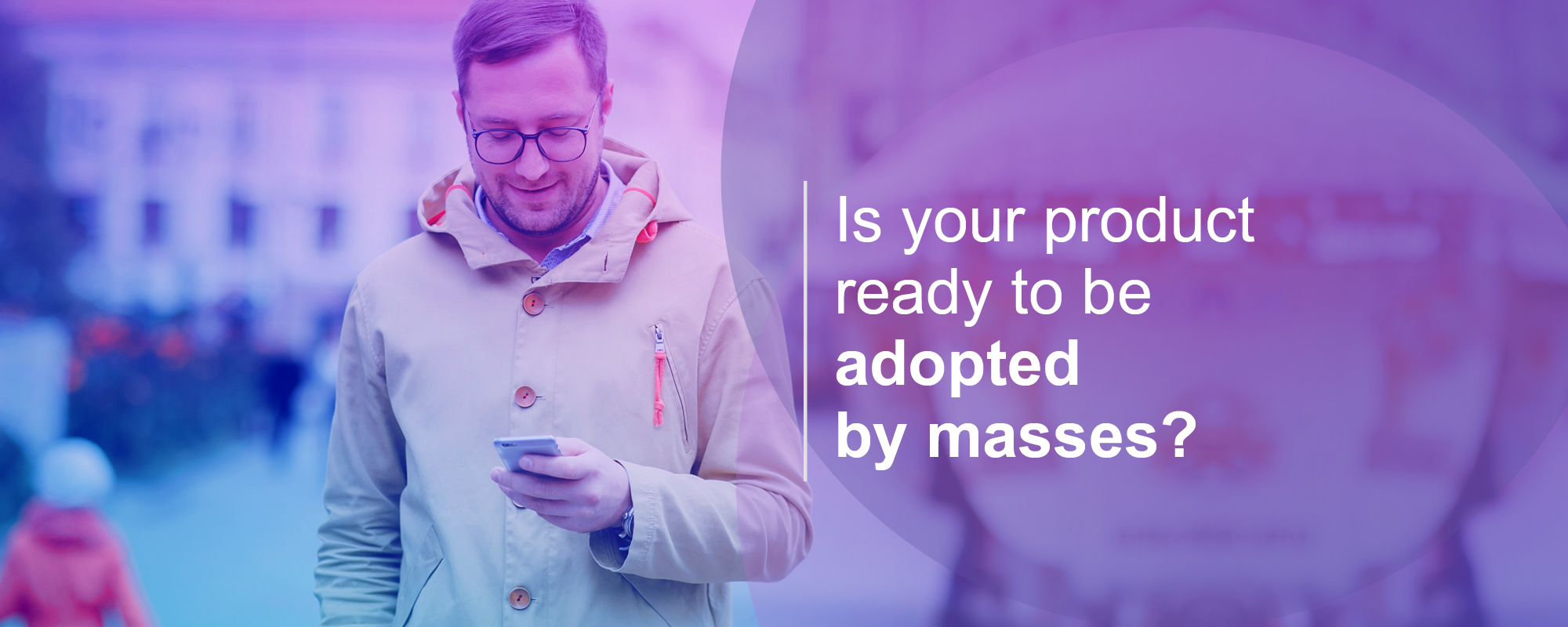 How to Ensure That Your Product or Service Will Be Adopted by Masses