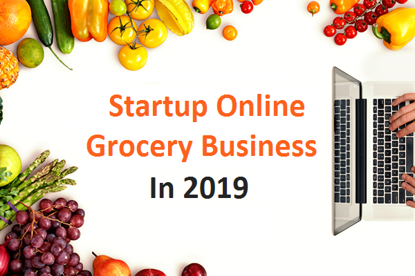 Setting up Online Grocery Business in 2019? Here Is What You