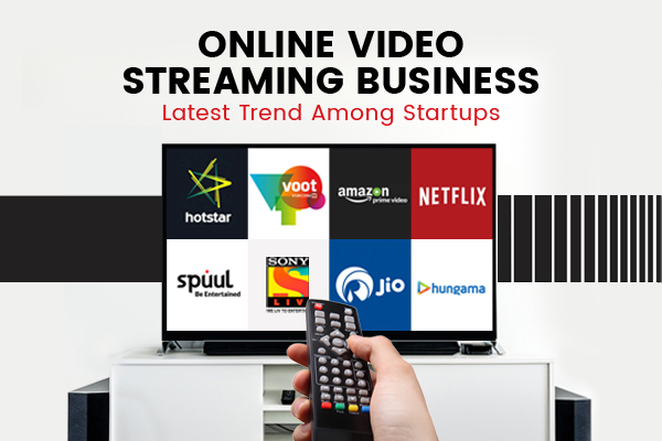 Online Video Streaming Business-Latest Trend Among Startups