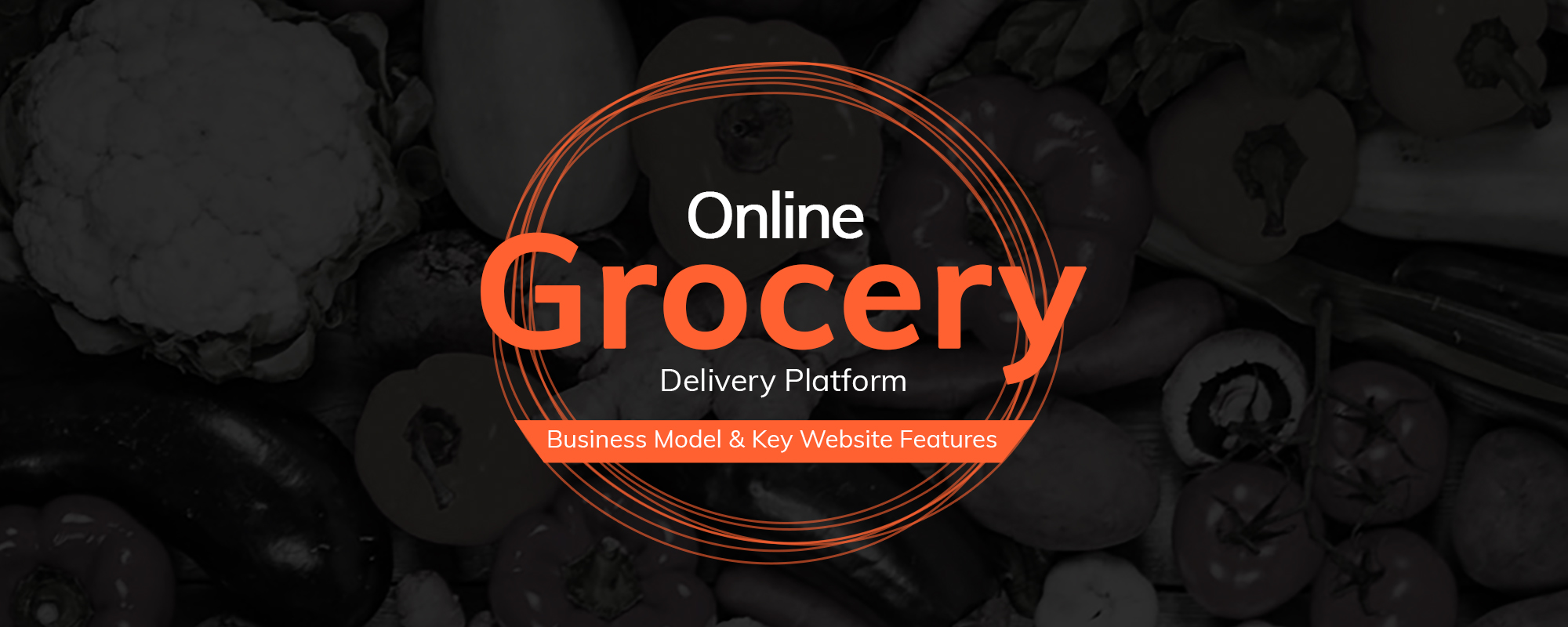 Why is Online Grocery Delivery Service the Next Pedestal for Entrepreneurs