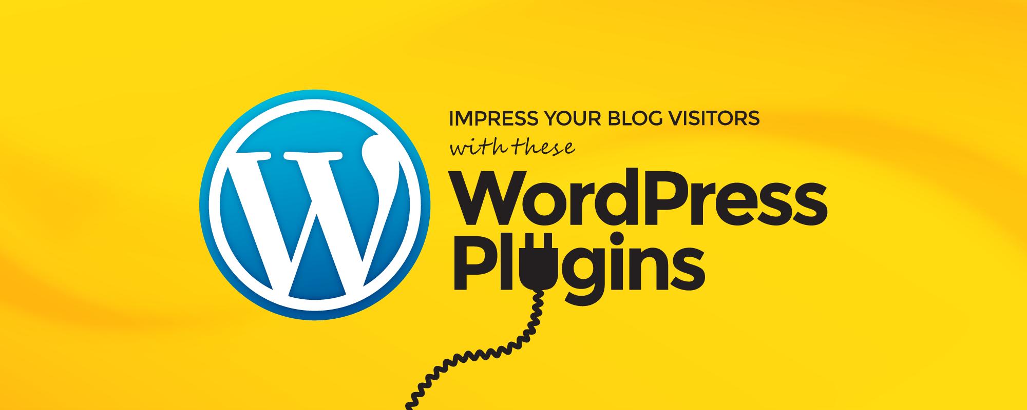 10 WordPress Plugins You Need to Impress your Blog Visitors