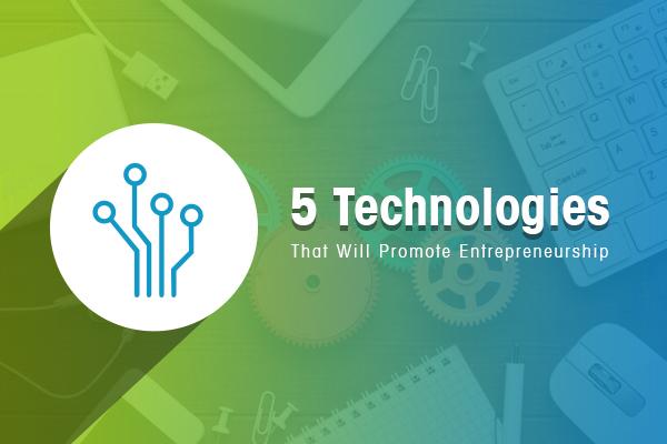 Technologies That Will Drive Entrepreneurship