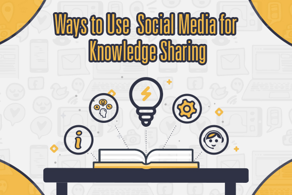 Ways to use social media for knowledge sharing