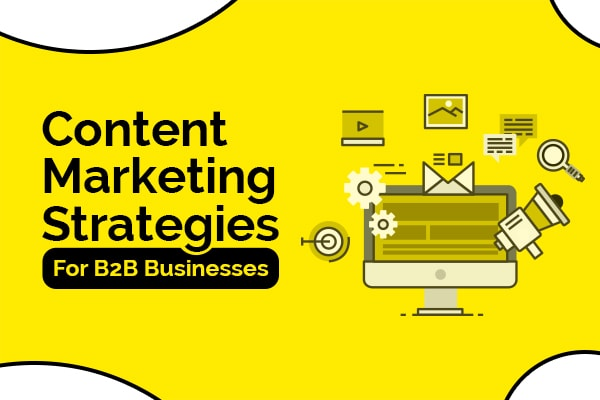 Content Marketing Strategies For B2B Businesses
