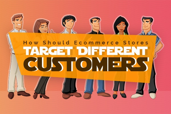 How to target different customers
