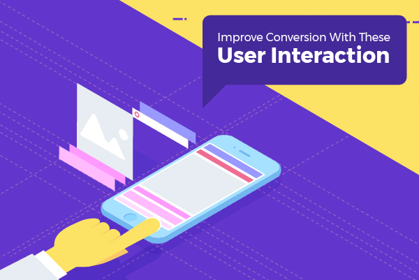 Improve Conversion with these User Interactions