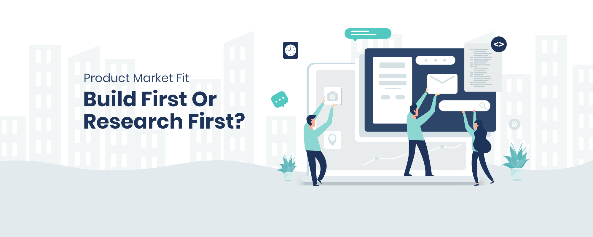 Product Market Fit – Build First or Research First?