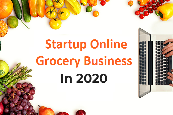 Setting up Online Grocery Business in 2020- Here Is What You Need to Know