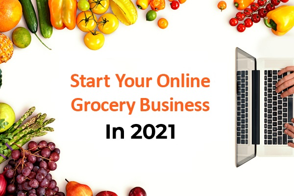 Setting up Online Grocery Business in 2021? Here Is What You Need to Know