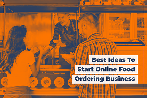 Best Ideas To Start Online Food Ordering Business
