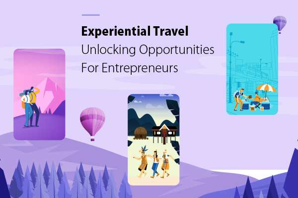 Experiential Travel - Unlocking Opportunities for Entrepreneurs (Featured)