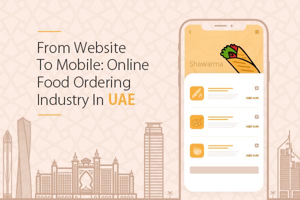 From Website To Mobile - Online Food Ordering Industry In UAE