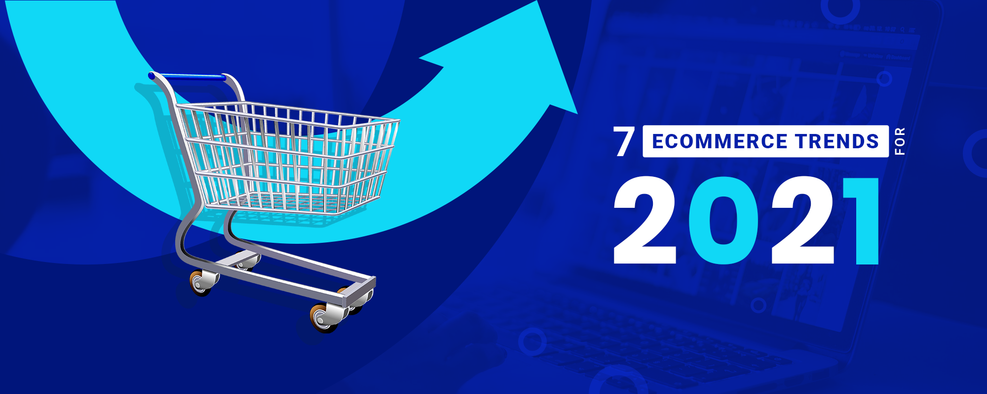 Top 7 Ecommerce Trends for 2021
