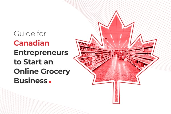 Interesting facts for Canadian Entrepreneurs to Start an Online Grocery Business