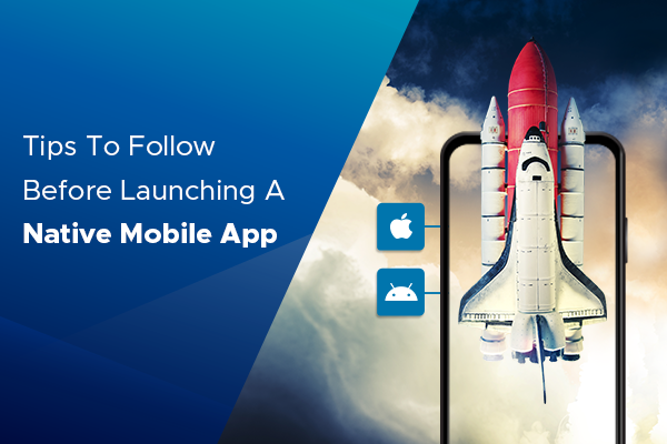 Tips To Follow Before Launching Native Mobile App -FinalThumbnailImage1