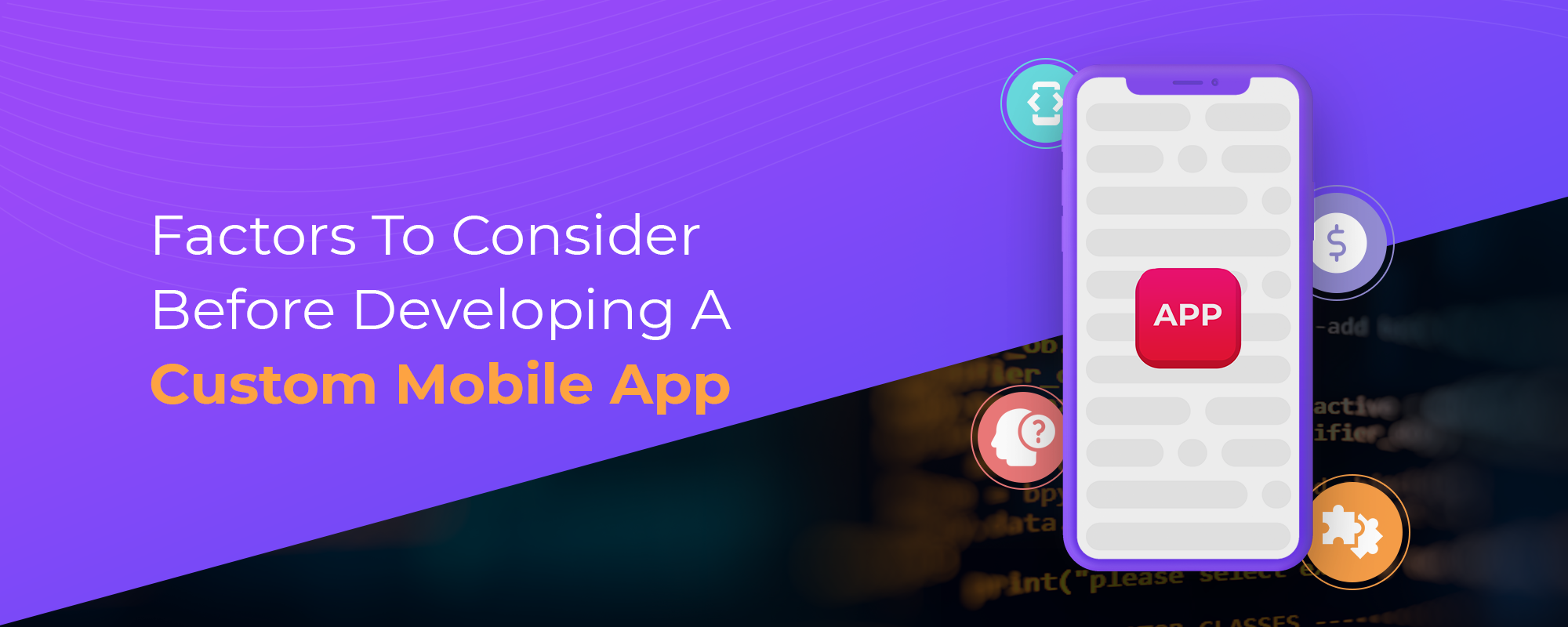 5 Factors To Consider Before Developing a Custom Mobile App for Your Business