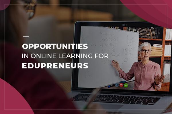 Opportunities in online learning for EduPreneurs_thumbnail