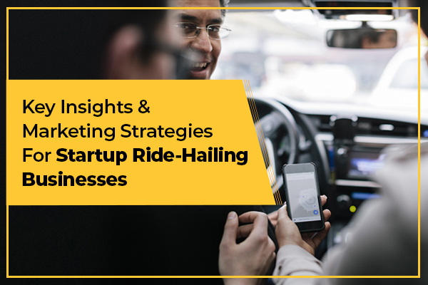 Key Attributes For Startups To Enable Traction & Growth In The Ride Hailing Industry