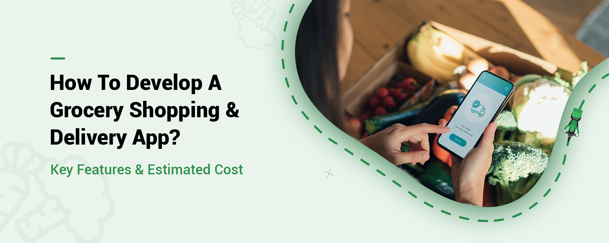 Grocery Delivery App Development: Essential Features & Cost Estimation