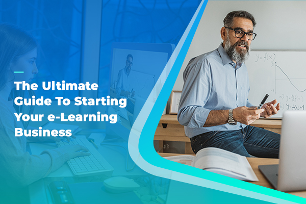 Ultimate guide to starting your eLearning Business
