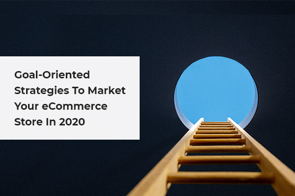 10 Goal-Oriented Strategies To Market Your Ecommerce Store In 2020_Thumbnail