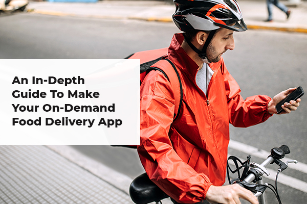 An In-Depth Guide to Make Your On-Demand Food Delivery App---featured