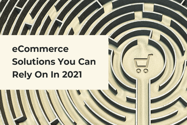 eCommerce solutions you can rely on in 2021_ThumbnailImage