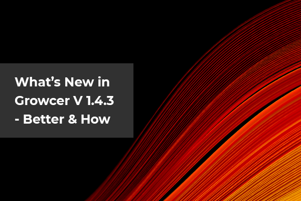 What's New in Growcer 1.4.3 - Better & How_Header-Thumbnail_Final